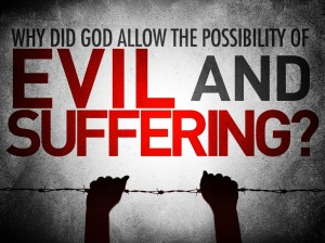 why-did-god-allow-the-possibility-of-evil-and-suffering_t51